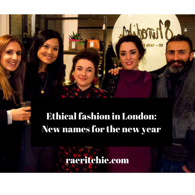 Ethical fashion in London: New names for the new year || raeritchie.com