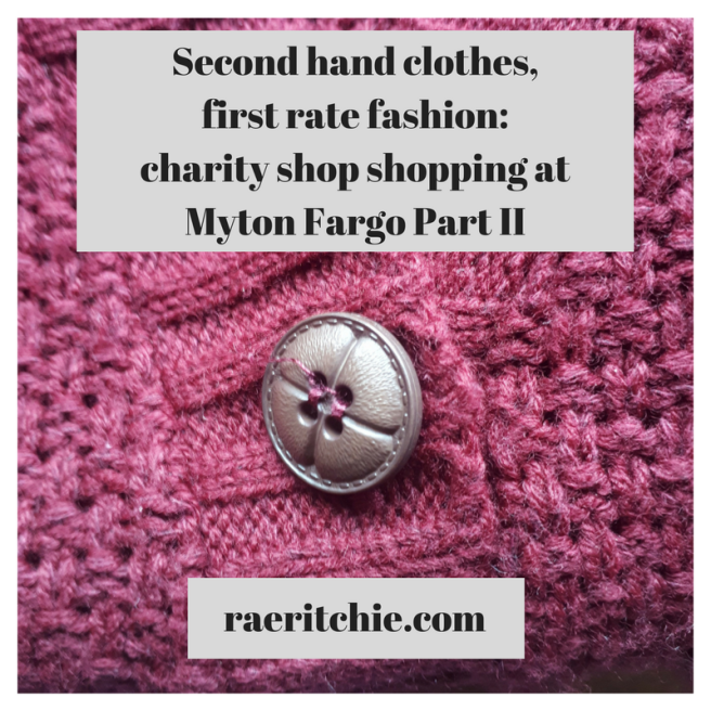 Second hand clothes, first rate fashion: charity shop shopping at Myton Fargo Part II
